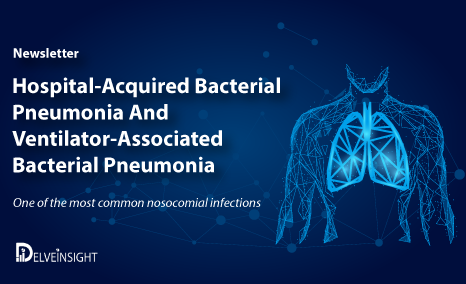 Hospital-Acquired Bacterial Pneumonia/ Ventilator-Associated Bacterial Pneumonia